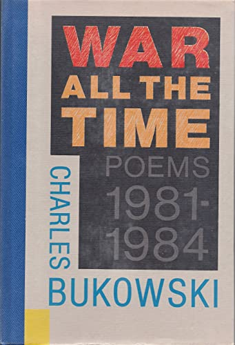 WAR ALL THE TIME : POEMS 1981-1984 (First Edition, Hardcover, Numbered and Signed Issue): Bukowski,...