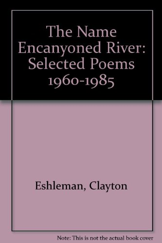 9780876856543: The Name Encanyoned River: Selected Poems 1960-1985