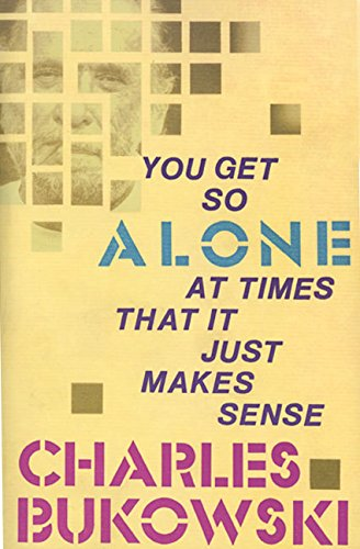 You Get So Alone at Times That: Charles Bukowski
