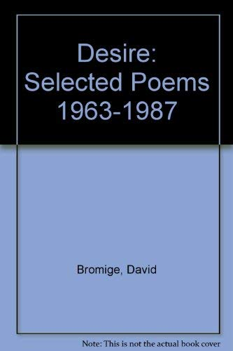 Desire: Selected Poems 1963-1987: Bromige, David