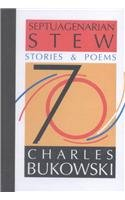 Septuagenarian Stew: Stories and Poems: Charles Bukowski