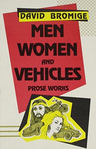 Men Women and Vehicles: Prose Works: Bromige, David