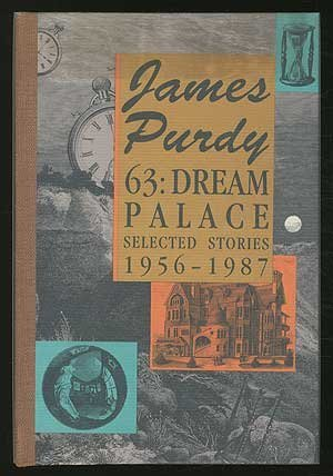 63: Dream Palace: Selected Stories 1956-1987: James Purdy
