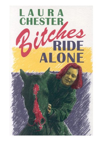 Bitches Ride Alone [signed limited edition]: Chester, Laura
