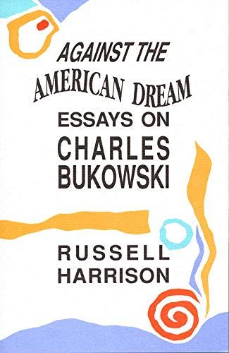9780876859605: Against the American Dream: Essays on Charles Bukowski
