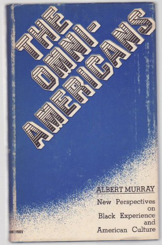 The Omni-Americans: New Perspectives on Black Experience and American Culture: Murray, Albert