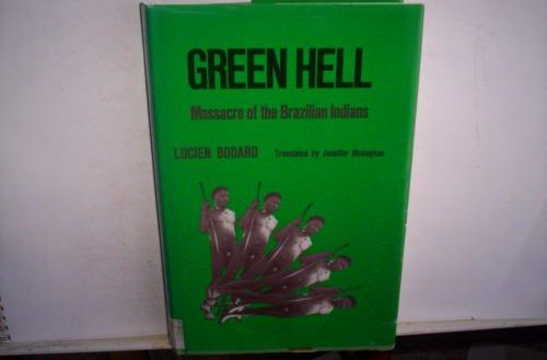 Green hell;: Massacre of the Brazilian Indians: Lucien Bodard