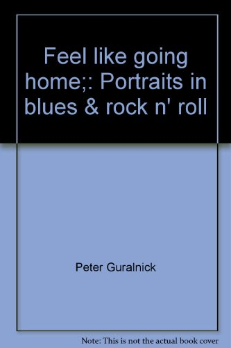 Feel like going home;: Portraits in blues: Guralnick, Peter