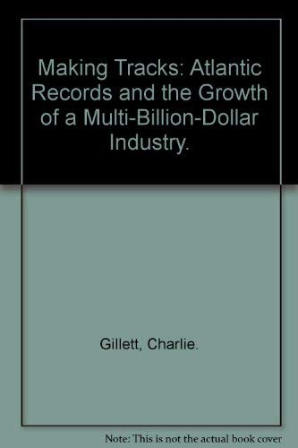 9780876900628: Making Tracks: Atlantic Records and the Growth of a Multi-Billion-Dollar Industry.