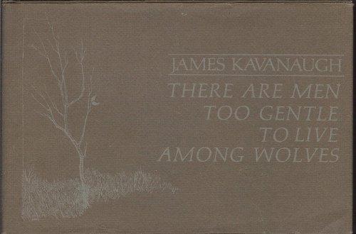There Are Men Too Gentle To Live Among Wolves (0876901658) by James Kavanaugh