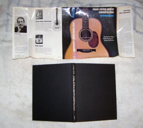 Steel String Guitar Construction: Acoustic Six-String, Twelve-String and Arched-Top Guitars: Irving...