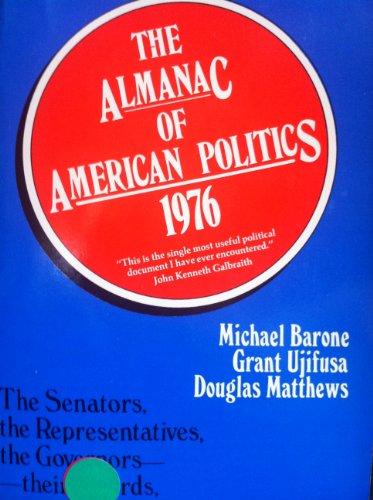 The Almanac of American Politics 1976: Michael; Ujifusa, Grant; Matthews, Dougl