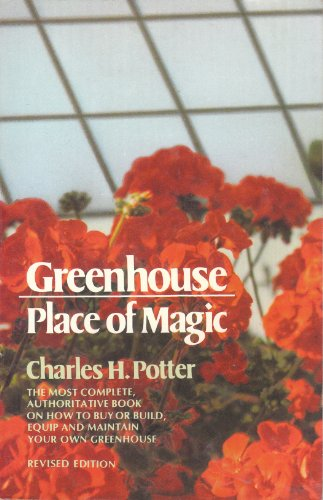Greenhouse, place of magic (Dutton garden guides): Charles H Potter