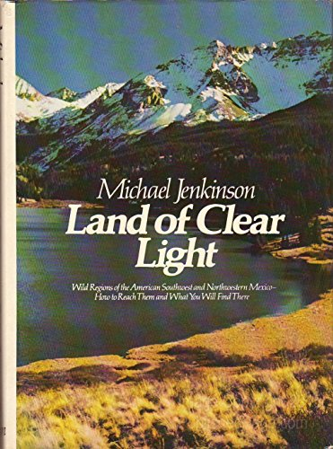 Land of clear light: Wild regions of the American Southwest and northwestern Mexico : how to reach ...