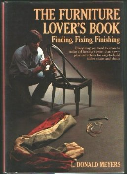 9780876902349: The Furniture Lover's Book: Finding, Fixing, Finishing- Everything You Need to Know to Make Old Furniture Better Than New- Plus Instructions for Easy-to-Build Tables, Chairs and Chest
