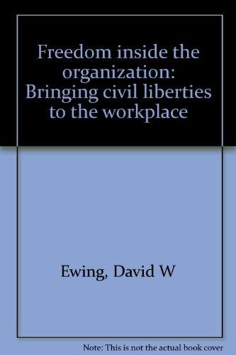 9780876902493: Freedom inside the organization: Bringing civil liberties to the workplace