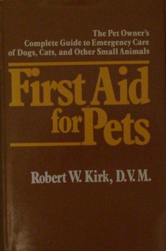 First Aid for Pets: The Pet Owner's Complete Guide to Emergency Care of Dogs, Cats, and Other Sma...