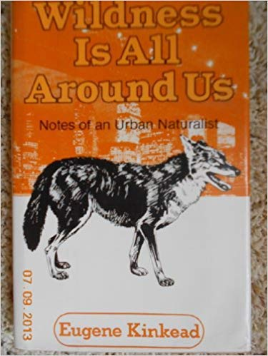 Wildness is all around us: Notes of: Eugene Kinkead