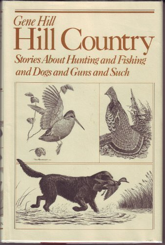 9780876902974: Hill Country: Stories About Hunting and Fishing and Dogs and Guns and Such