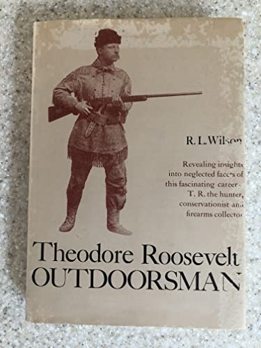 Theodore Roosevelt: Outdoorsman, (0876910029) by R. L Wilson