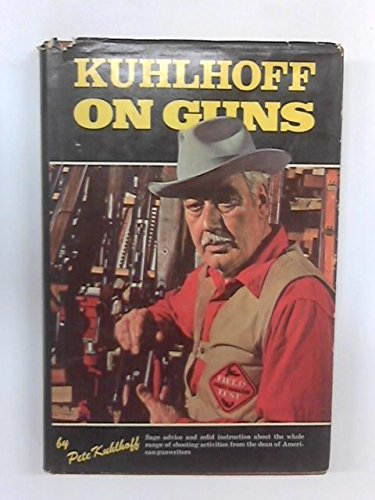 Kuhlhoff on Guns: Kuhlhoff, Pete