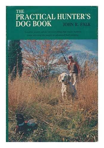 The Practical Hunter's Dog Book: John R. Falk