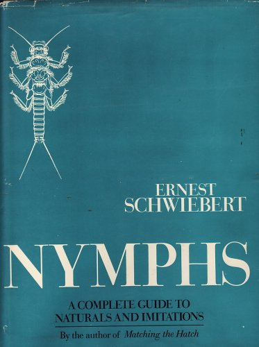 Nymphs: A Complete Guide to Naturals and Their Imitations: Schwiebert, Ernest George