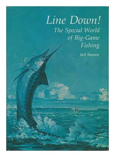 Line Down!: The Special World of Big-Game Fishing: Samson, Jack