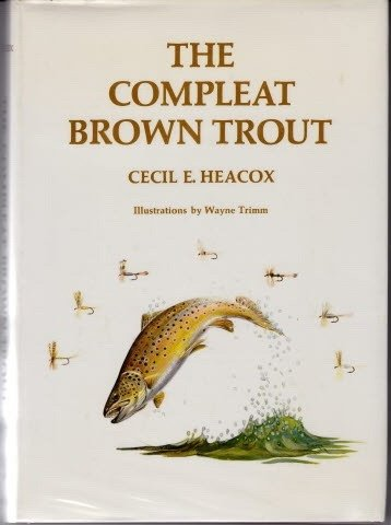 The Compleat Brown Trout: Heacox, Cecil E.