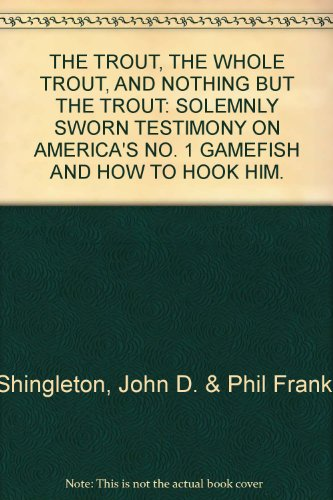The Trout, the Whole Trout, and Nothing but the Trout: Solemnly Sworn Testimony on America's No. ...