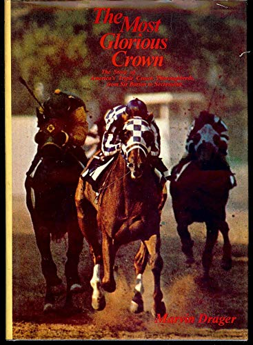 9780876911594: The Most Glorious Crown: The Story of America's Triple Crown Thoroughbreds from Sir Barton to Secretari