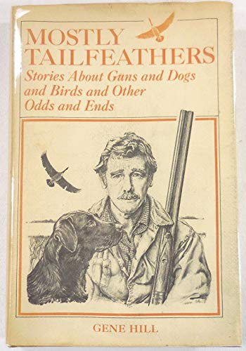 Mostly Tailfeathers: Stories About Guns.SIGNED: Hill, Gene