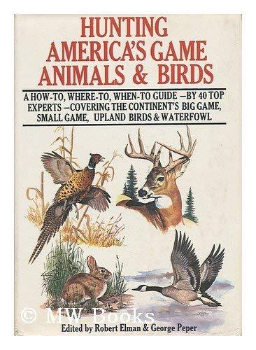 Hunting America's game animals & birds: Elman, Robert; Peper,