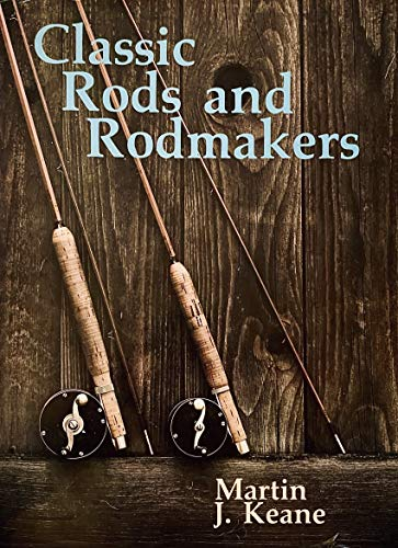 CLASSIC RODS AND RODMAKERS.: Keane, Martin J.