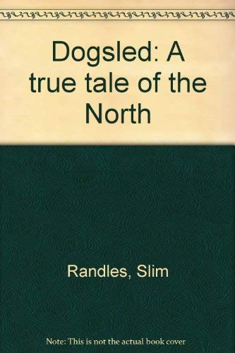 Dogsled: A true tale of the North: Randles, Slim