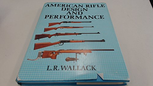 American Rifle Design and Performance: Wallack, L.R.