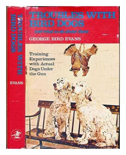 Troubles with Bird Dogs: George Bird Evans