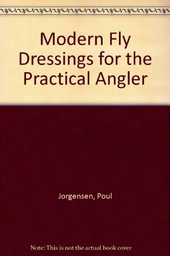 Modern Fly Dressings for the Practical Angler: Jorgensen, Poul
