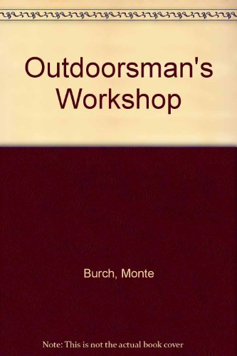 The outdoorsman's workshop (0876912390) by Burch, Monte