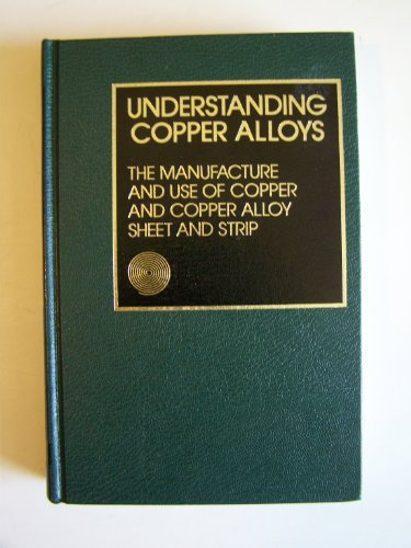9780876912478: Understanding copper alloys: The manufacture and use of copper and copper alloy sheet and strip