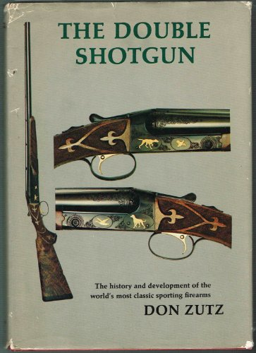 9780876912720: The Double Shotgun: The History and Development of the World's Most Classic Sporting Firearms