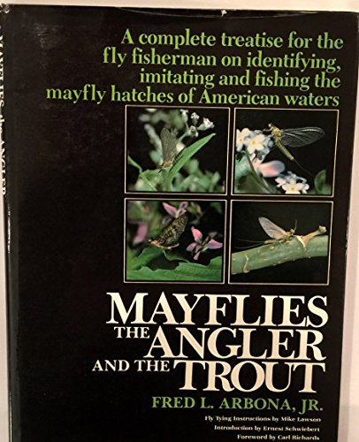 9780876912997: Mayflies, the Angler, and the Trout: A Complete Treatise for the Fly-Fisherman on Fishing, Imitating, and Identifying the Mayflies of American Waters