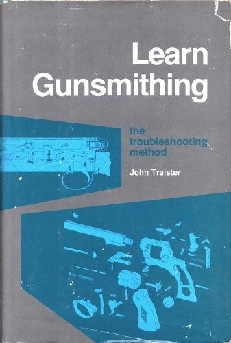 Learn Gunsmithing: The Troubleshooting Method: Traister, John E.