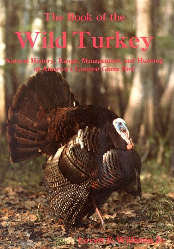 THE BOOK OF THE WILD TURKEY, NATURAL HISTORY, RANGE, MANAGEMENT, AND HUNTING OF AMERICA'S ...