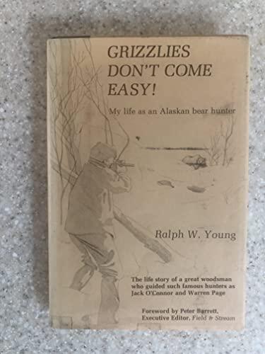 9780876913499: Grizzlies Don't Come Easy: My life as an Alaskan bear hunter