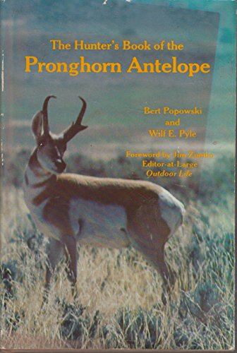 The Hunter's Book of the Pronghorn Antelope: Popowski, Bert