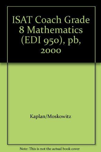 ISAT Coach Grade 8 Mathematics (EDI 950), pb, 2000: Kaplan/Moskowitz