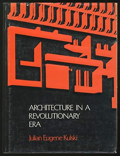 Architecture In A Revolutionary Era: Kulski, Julian Eugene