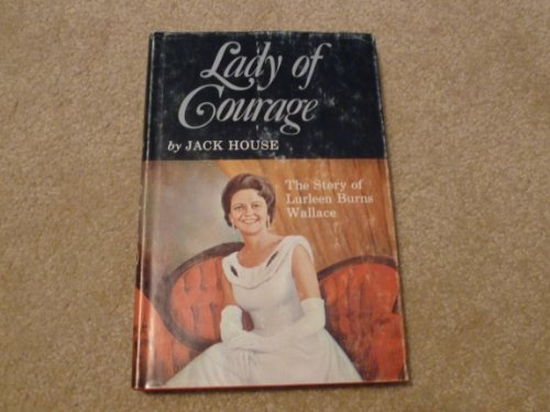 Lady of Courage: The Story of Lurleen Burns Wallace: House, Jack