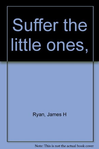 Suffer the Little Ones: Ryan, James H.